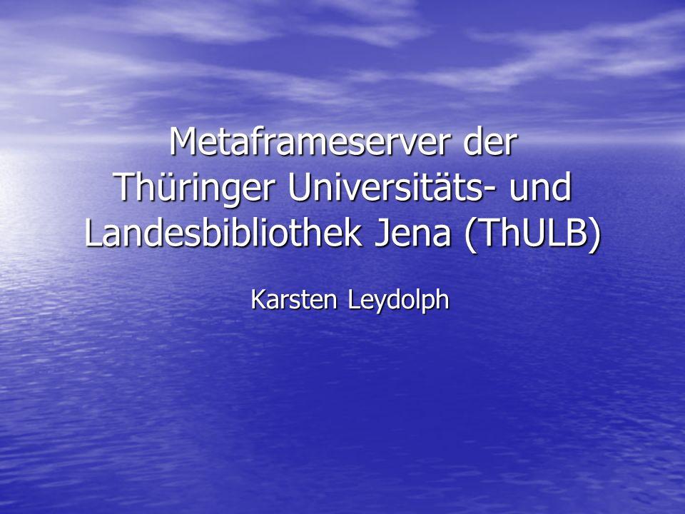 19.05.2003Thulb - Metaframe2 ThULB - Eckdaten Bibliothek der Friedrich-Schiller-Universität Jena (seit 1558, heute Volluniversität mit ca.