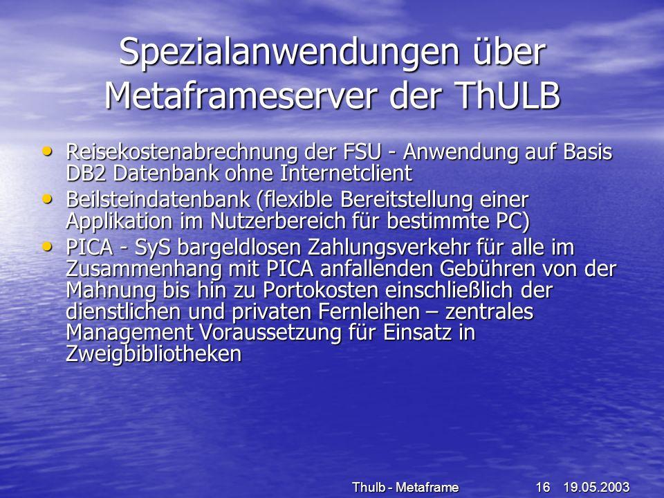 19.05.2003Thulb - Metaframe16 Spezialanwendungen über Metaframeserver der ThULB Reisekostenabrechnung der FSU - Anwendung auf Basis DB2 Datenbank ohne