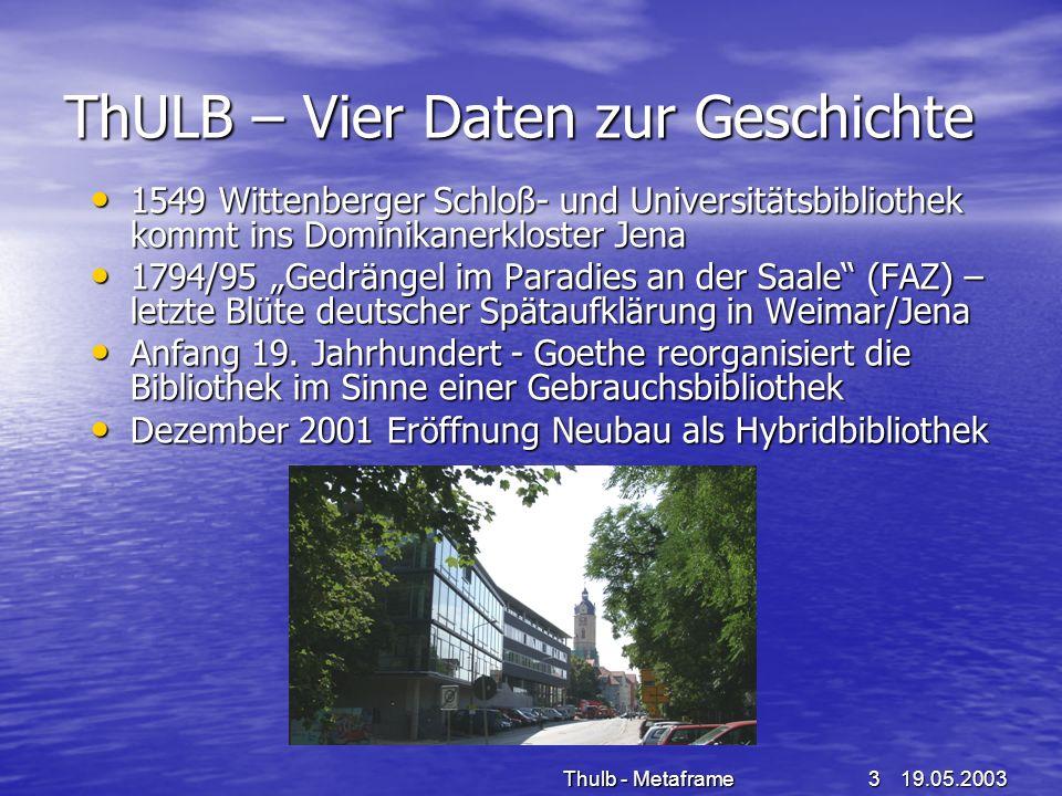 19.05.2003Thulb - Metaframe3 ThULB – Vier Daten zur Geschichte 1549 Wittenberger Schloß- und Universitätsbibliothek kommt ins Dominikanerkloster Jena