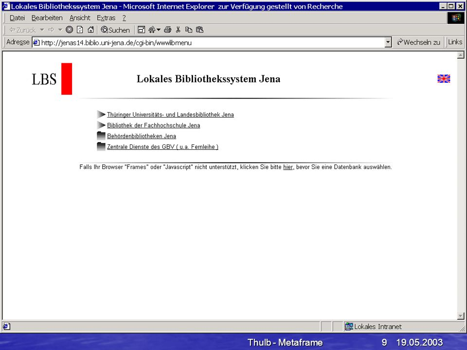 19.05.2003Thulb - Metaframe10 Benutzerarbeitsplätze (Internet) Internet - PC (190) und Internet - Terminal (95) haben nahezu identischen Desktop (Netman) Internet - PC (190) und Internet - Terminal (95) haben nahezu identischen Desktop (Netman) Rechtemanagement erfolgt zentral über Metaframeserver und ADS der ThULB Rechtemanagement erfolgt zentral über Metaframeserver und ADS der ThULB Steuerung des Internetzugangs – über Proxy-Server (Positivliste + zentrale User-Datei) Steuerung des Internetzugangs – über Proxy-Server (Positivliste + zentrale User-Datei) Rechercheergebnisse können auf Diskette abgespeichert und an eine Mailadresse weitergeleitet werden Rechercheergebnisse können auf Diskette abgespeichert und an eine Mailadresse weitergeleitet werden zum Abspeichern der Rechercheergebnisse werden nutzerbezogene serverbasierte und auf die Sitzung beschränkte Exportlaufwerke bereitgestellt zum Abspeichern der Rechercheergebnisse werden nutzerbezogene serverbasierte und auf die Sitzung beschränkte Exportlaufwerke bereitgestellt Drucken über Hochleistungskopiersysteme von OCE (Realisierung für Terminals für Herbst 03 geplant) Drucken über Hochleistungskopiersysteme von OCE (Realisierung für Terminals für Herbst 03 geplant)