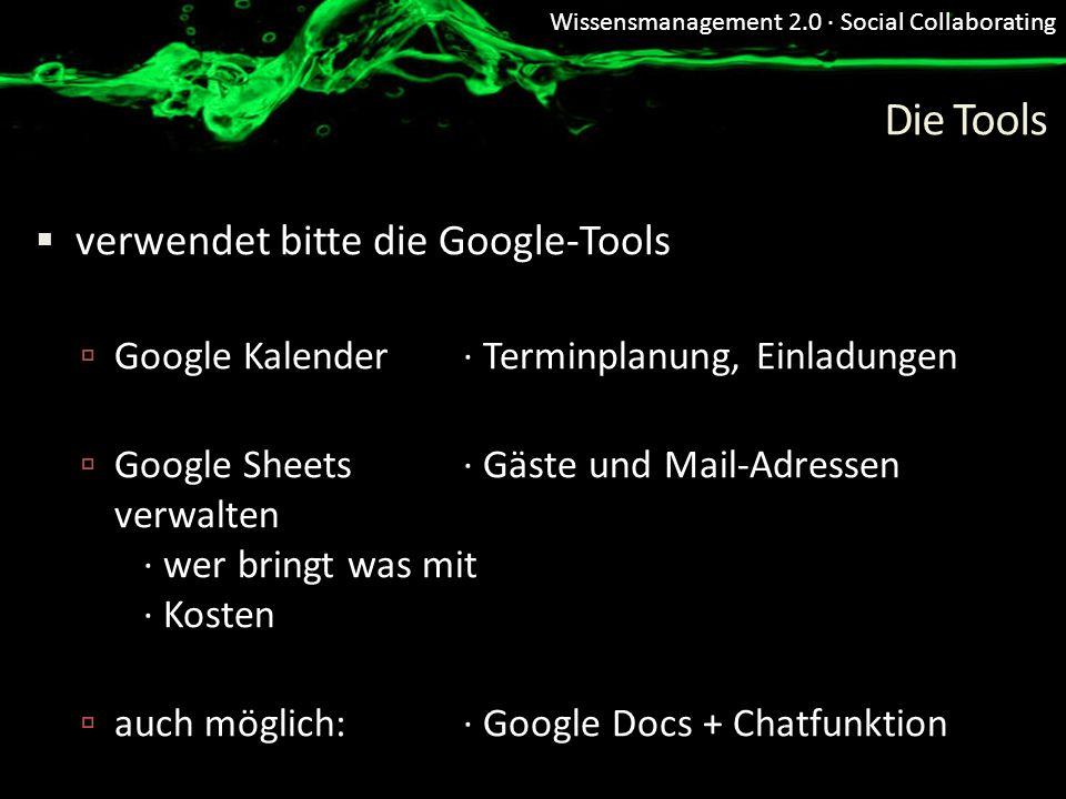 Wissensmanagement 2.0 · Social Collaborating Die Tools verwendet bitte die Google-Tools Google Kalender · Terminplanung, Einladungen Google Sheets · G