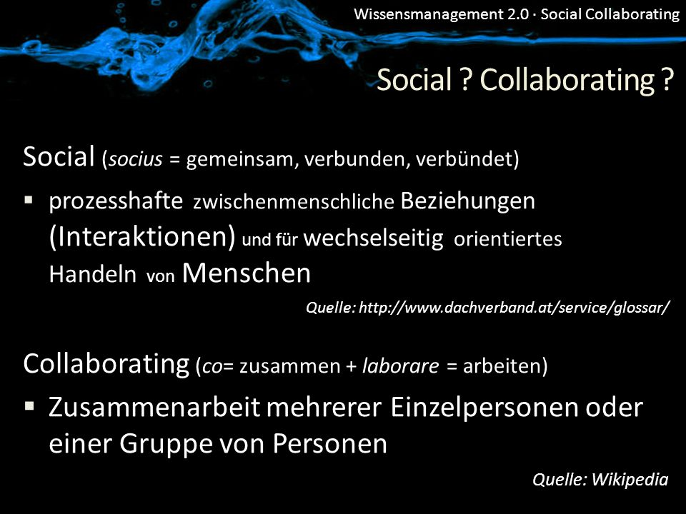 Wissensmanagement 2.0 · Social Collaborating Social ? Collaborating ? Social (socius = gemeinsam, verbunden, verbündet) prozesshafte zwischenmenschlic