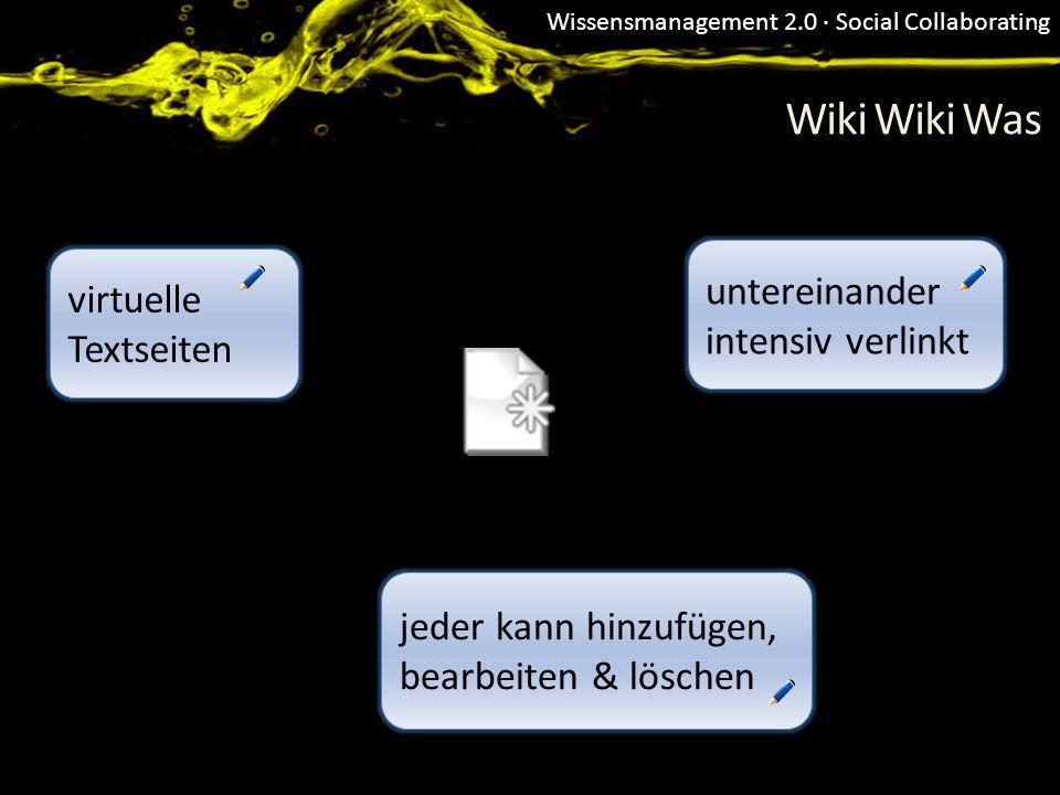 Wissensmanagement 2.0 · Social Collaborating Wiki Wiki Was virtuelle Textseiten untereinander intensiv verlinkt jeder kann hinzufügen, bearbeiten & lö