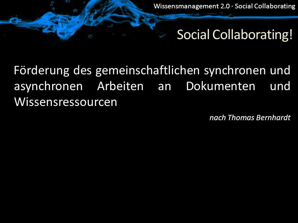 Wissensmanagement 2.0 · Social Collaborating Social Collaborating! Förderung des gemeinschaftlichen synchronen und asynchronen Arbeiten an Dokumenten