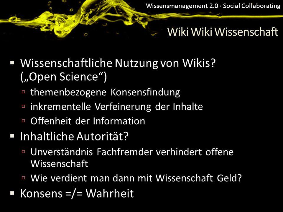 Wissensmanagement 2.0 · Social Collaborating Wiki Wiki Wissenschaft Wissenschaftliche Nutzung von Wikis? (Open Science) themenbezogene Konsensfindung