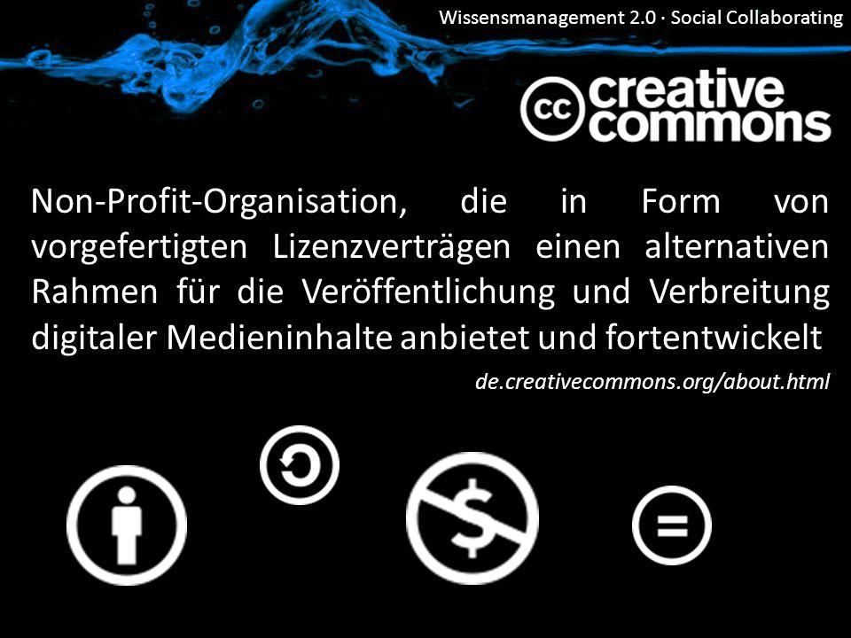 Wissensmanagement 2.0 · Social Collaborating Creative Commons Non-Profit-Organisation, die in Form von vorgefertigten Lizenzverträgen einen alternativ