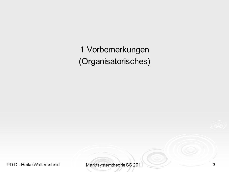 PD Dr.Heike Walterscheid Marktsystemtheorie SS 20114 1 Vorbemerkungen Vorlesung und Übung: PD Dr.