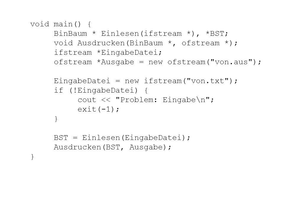 void Ausdrucken(BinBaum *K, ofstream *aus) { void KnotenDruck(BinBaum *, ofstream *); if (K != NULL) { Ausdrucken(K->LSohn, aus); KnotenDruck(K, aus);