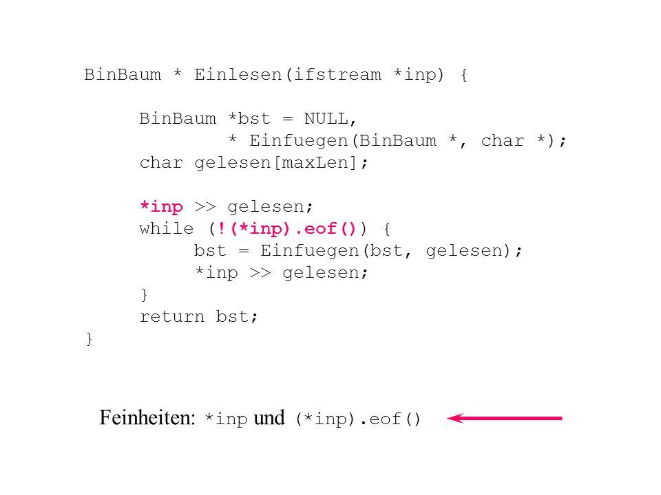 Bemerkenswert: Ein- und Ausgabedateien werden als Zeiger auf ifstream und ofstream deklariert. beachte die Initialisierung: ifstream *EingabeDatei; Ei