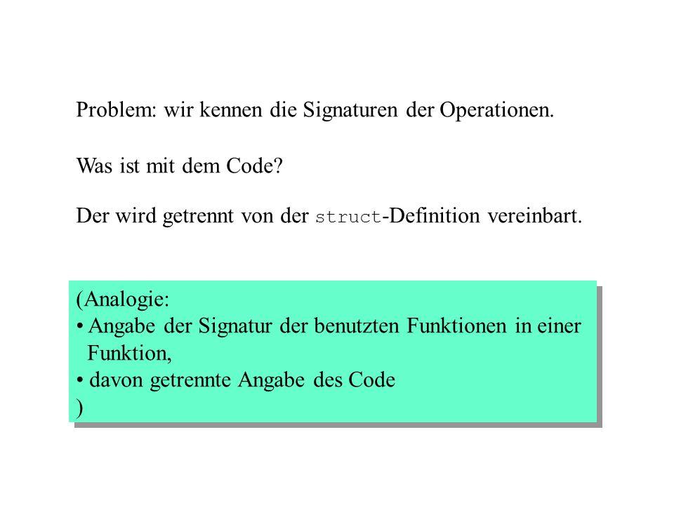 Damit wird die Signatur der Operationen mit den Daten für die Operationen gemeinsam deklariert. Vorteil: alle Eigenschaften eines Datentyps (hier: War