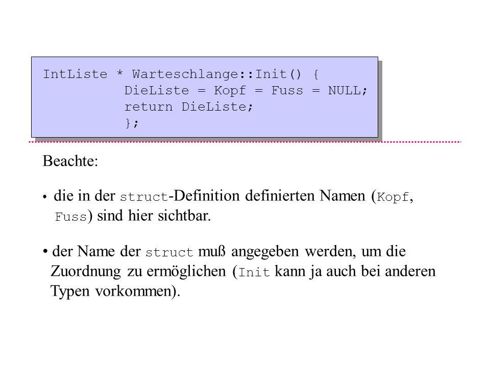 IntListe * Warteschlange :: Init() { Kopf = Fuss = NULL; return Kopf; }; Typ des Rückgabewerts Name des Typs Name der Funktion das zum Typ Warteschlan