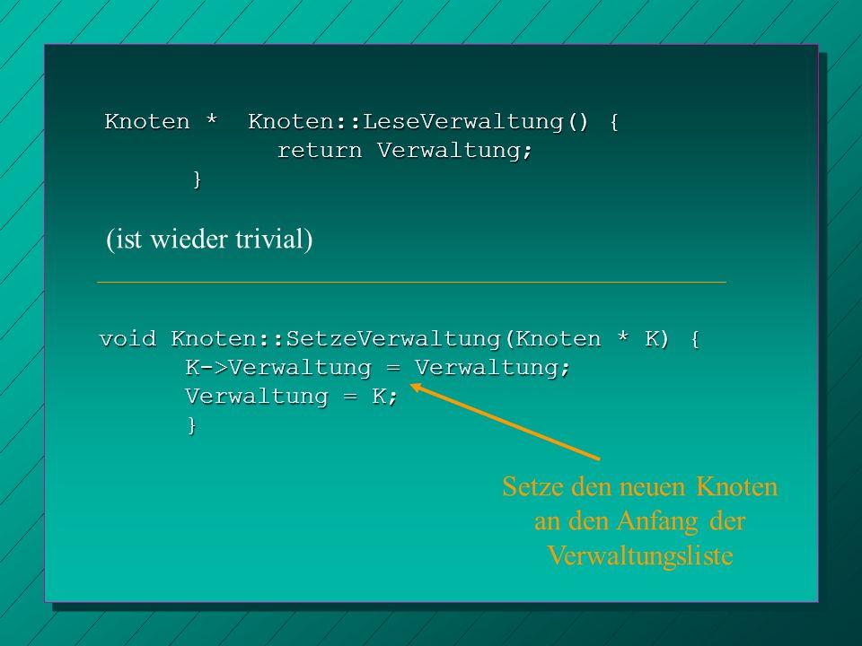 Knoten * Knoten::LeseVerwaltung() { return Verwaltung; } void Knoten::SetzeVerwaltung(Knoten * K) { K->Verwaltung = Verwaltung; Verwaltung = K; } (ist