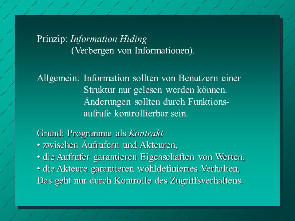 Prinzip: Information Hiding (Verbergen von Informationen). Allgemein: Information sollten von Benutzern einer Struktur nur gelesen werden können. Ände