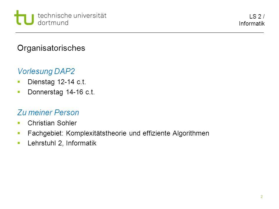 LS 2 / Informatik 2 Organisatorisches Vorlesung DAP2 Dienstag 12-14 c.t.