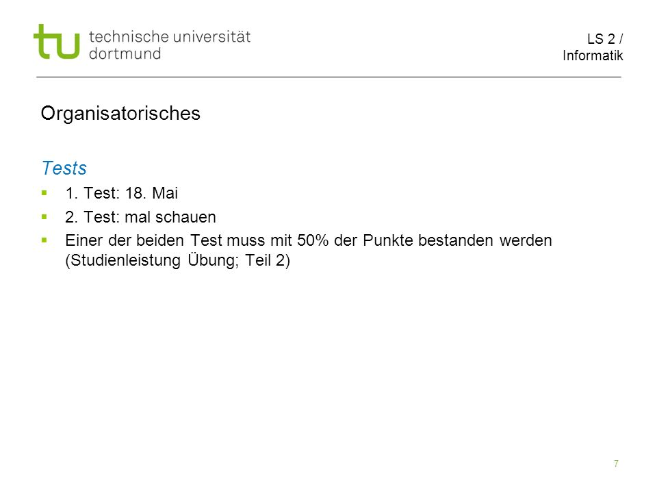 LS 2 / Informatik 7 Organisatorisches Tests 1. Test: 18.