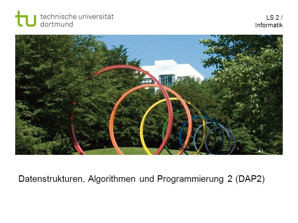 LS 2 / Informatik Datenstrukturen, Algorithmen und Programmierung 2 (DAP2)