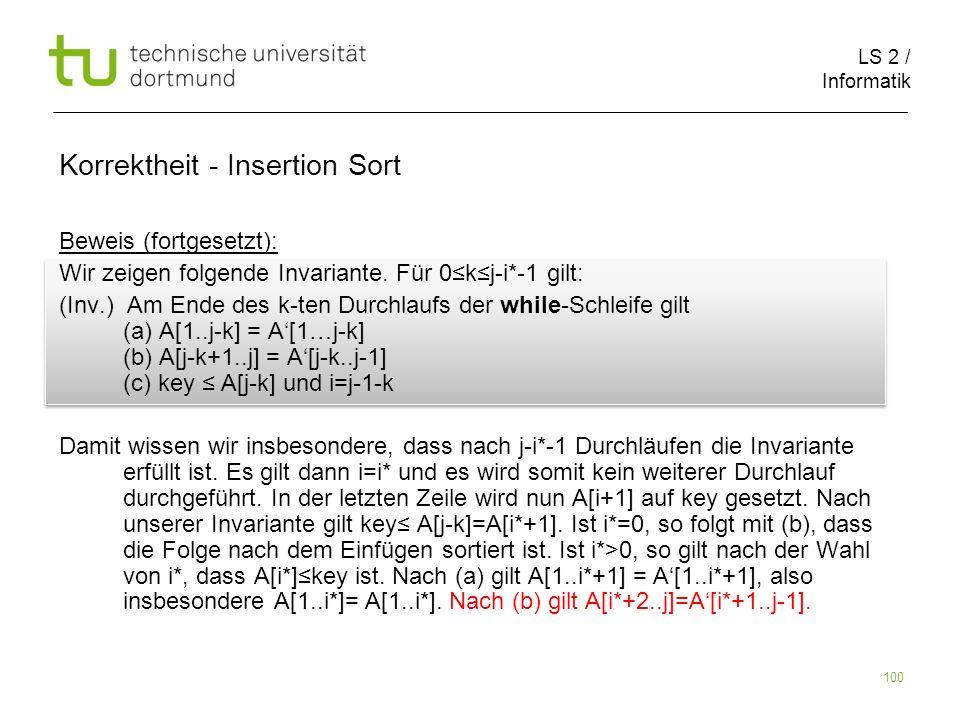LS 2 / Informatik 100 Beweis (fortgesetzt): Wir zeigen folgende Invariante. Für 0kj-i*-1 gilt: (Inv.) Am Ende des k-ten Durchlaufs der while-Schleife