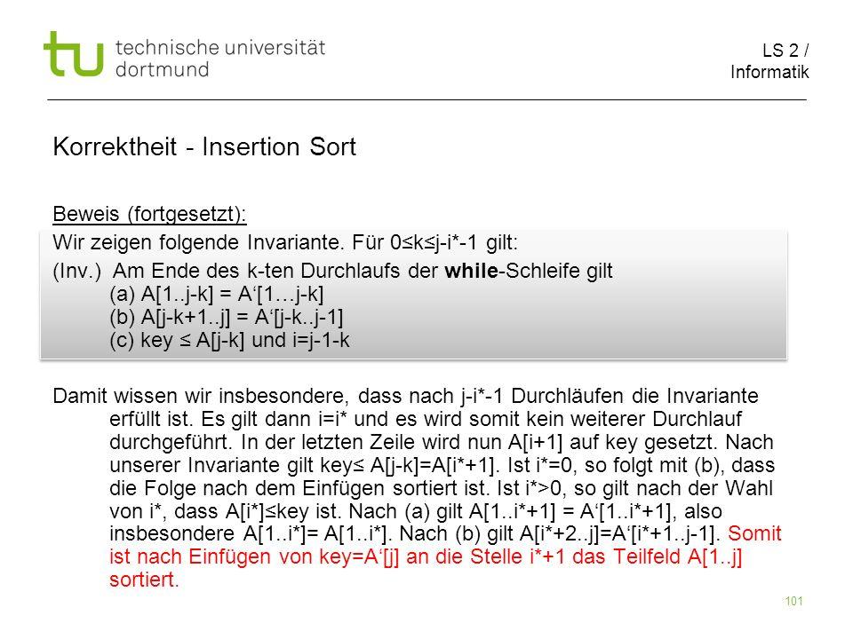 LS 2 / Informatik 101 Beweis (fortgesetzt): Wir zeigen folgende Invariante. Für 0kj-i*-1 gilt: (Inv.) Am Ende des k-ten Durchlaufs der while-Schleife