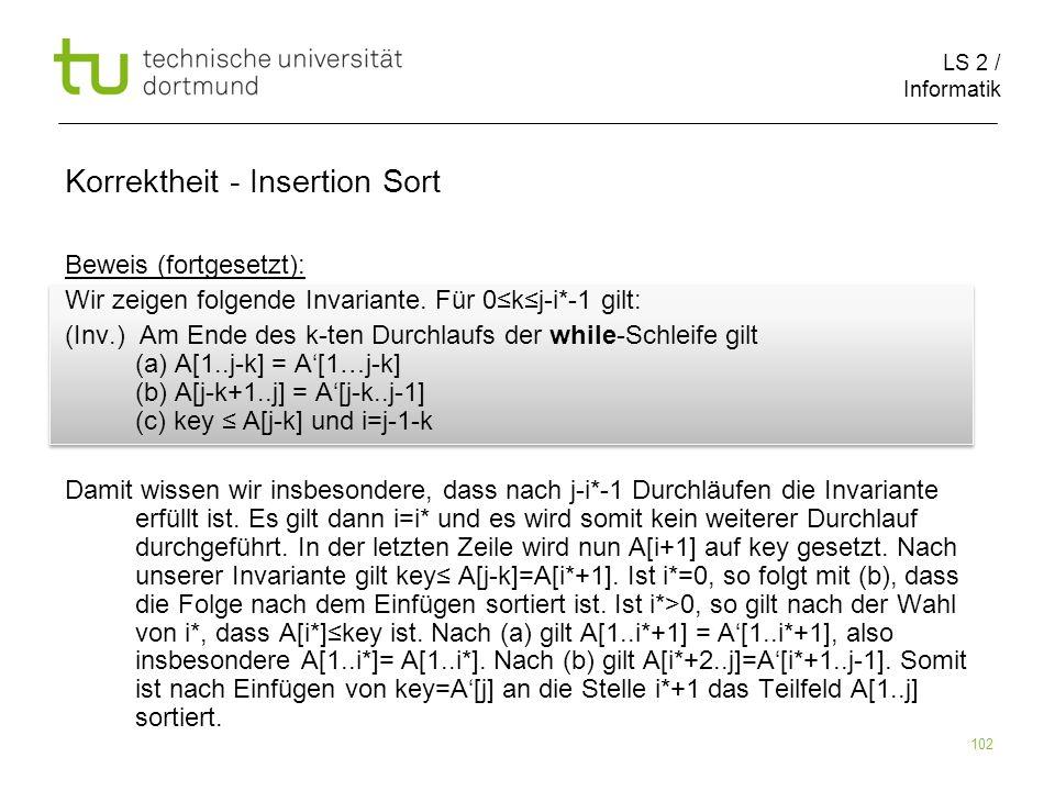 LS 2 / Informatik 102 Beweis (fortgesetzt): Wir zeigen folgende Invariante. Für 0kj-i*-1 gilt: (Inv.) Am Ende des k-ten Durchlaufs der while-Schleife