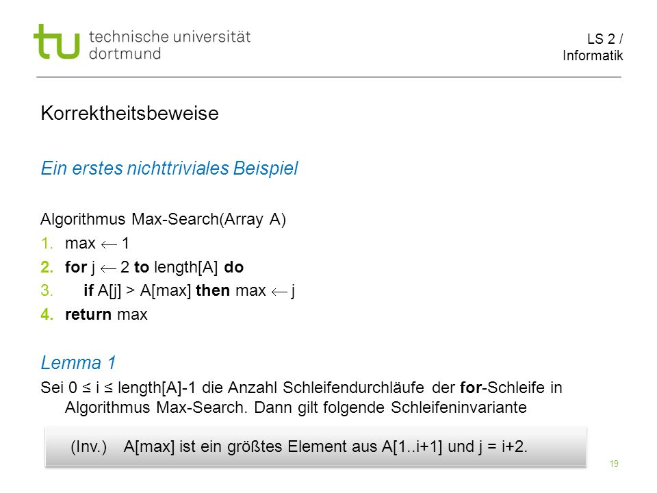 LS 2 / Informatik 19 Ein erstes nichttriviales Beispiel Algorithmus Max-Search(Array A) 1.max 1 2.for j 2 to length[A] do 3.