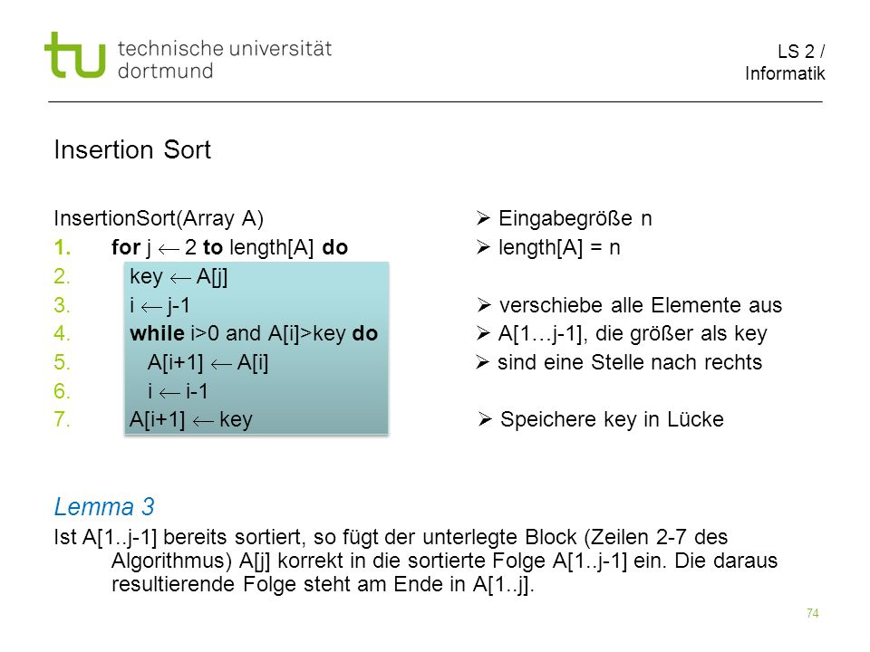 LS 2 / Informatik 74 InsertionSort(Array A) Eingabegröße n 1.for j 2 to length[A] do length[A] = n 2.
