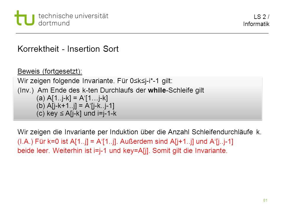 LS 2 / Informatik 81 Beweis (fortgesetzt): Wir zeigen folgende Invariante. Für 0kj-i*-1 gilt: (Inv.) Am Ende des k-ten Durchlaufs der while-Schleife g