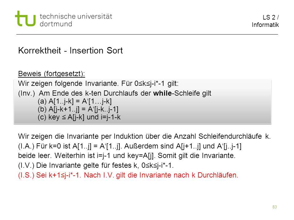 LS 2 / Informatik 83 Beweis (fortgesetzt): Wir zeigen folgende Invariante. Für 0kj-i*-1 gilt: (Inv.) Am Ende des k-ten Durchlaufs der while-Schleife g