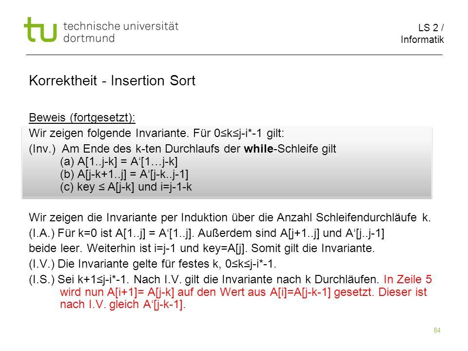 LS 2 / Informatik 84 Beweis (fortgesetzt): Wir zeigen folgende Invariante. Für 0kj-i*-1 gilt: (Inv.) Am Ende des k-ten Durchlaufs der while-Schleife g