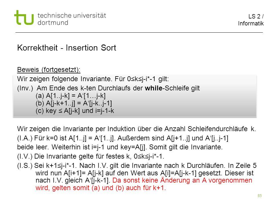 LS 2 / Informatik 85 Beweis (fortgesetzt): Wir zeigen folgende Invariante. Für 0kj-i*-1 gilt: (Inv.) Am Ende des k-ten Durchlaufs der while-Schleife g