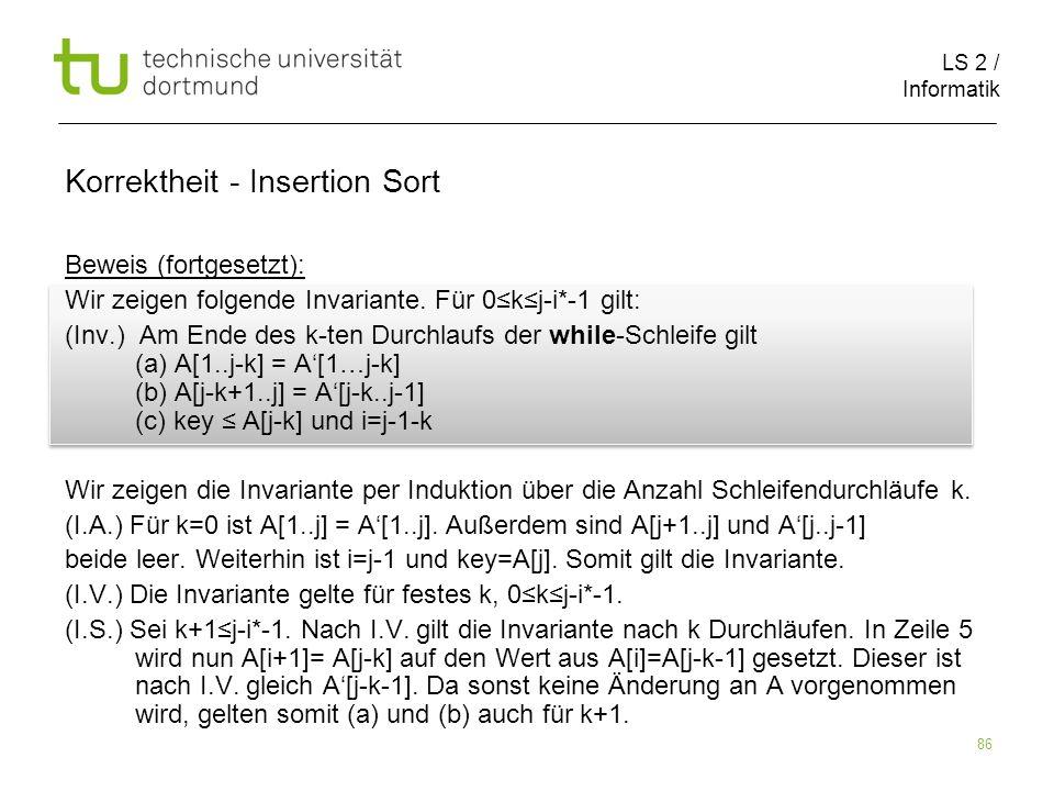 LS 2 / Informatik 86 Beweis (fortgesetzt): Wir zeigen folgende Invariante. Für 0kj-i*-1 gilt: (Inv.) Am Ende des k-ten Durchlaufs der while-Schleife g