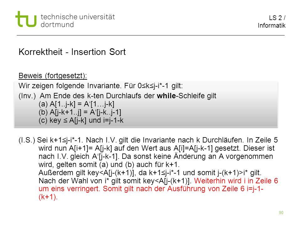 LS 2 / Informatik 90 Beweis (fortgesetzt): Wir zeigen folgende Invariante. Für 0kj-i*-1 gilt: (Inv.) Am Ende des k-ten Durchlaufs der while-Schleife g
