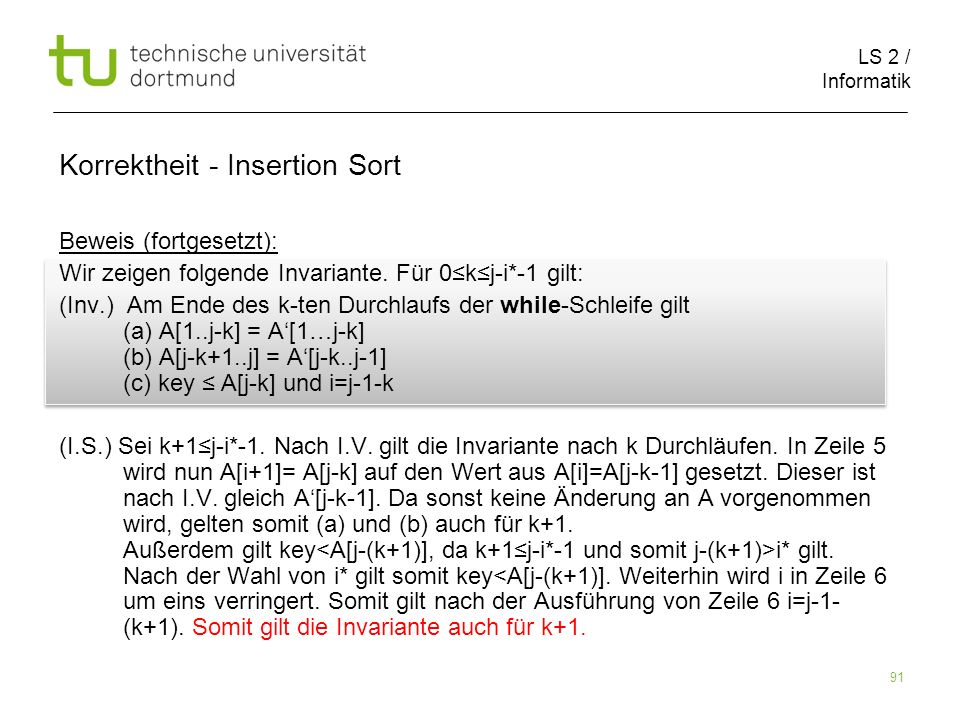 LS 2 / Informatik 91 Beweis (fortgesetzt): Wir zeigen folgende Invariante. Für 0kj-i*-1 gilt: (Inv.) Am Ende des k-ten Durchlaufs der while-Schleife g