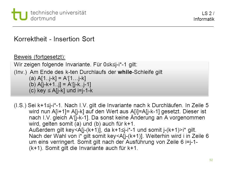 LS 2 / Informatik 92 Beweis (fortgesetzt): Wir zeigen folgende Invariante. Für 0kj-i*-1 gilt: (Inv.) Am Ende des k-ten Durchlaufs der while-Schleife g