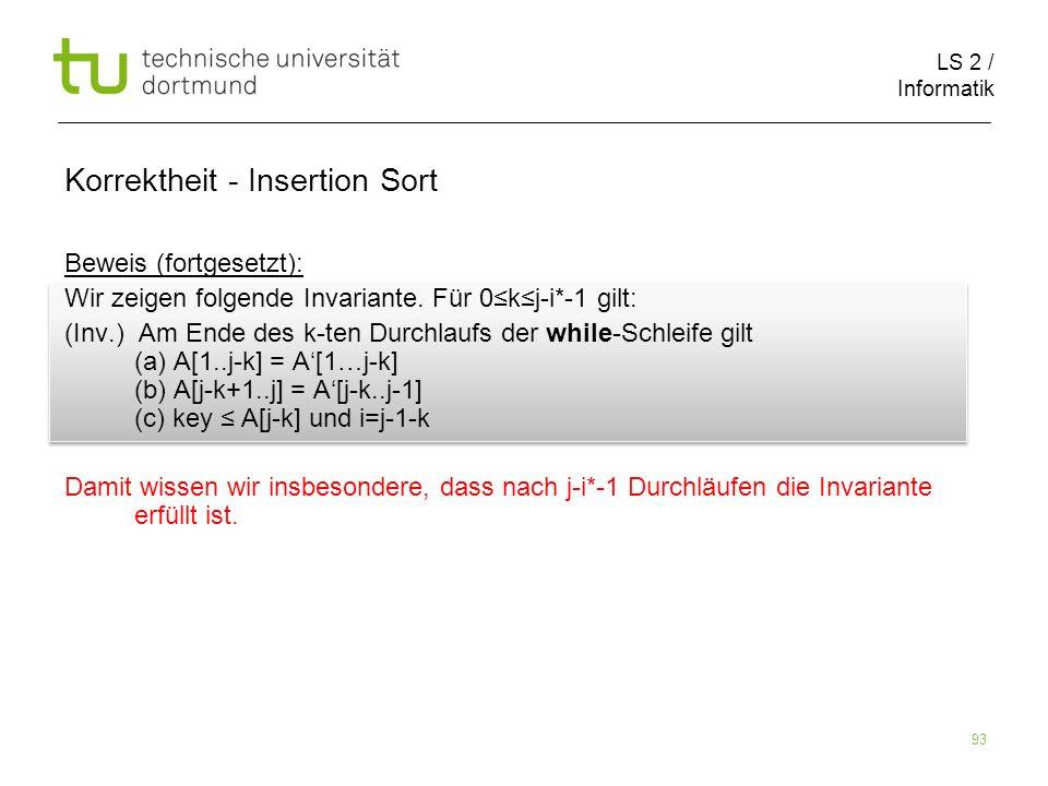 LS 2 / Informatik 93 Beweis (fortgesetzt): Wir zeigen folgende Invariante. Für 0kj-i*-1 gilt: (Inv.) Am Ende des k-ten Durchlaufs der while-Schleife g