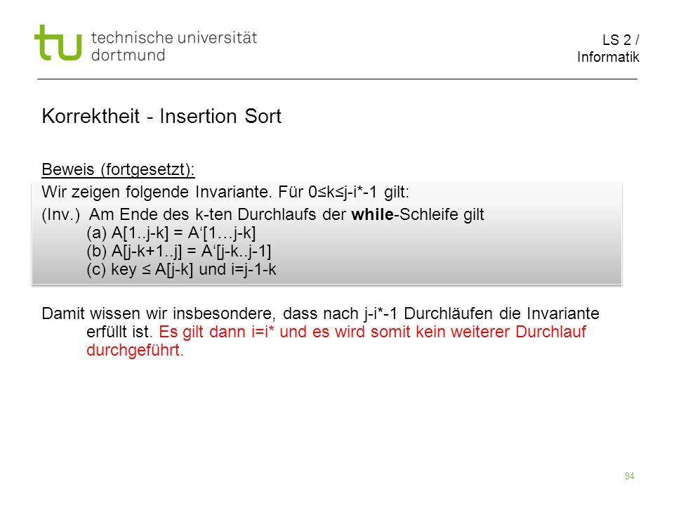LS 2 / Informatik 94 Beweis (fortgesetzt): Wir zeigen folgende Invariante. Für 0kj-i*-1 gilt: (Inv.) Am Ende des k-ten Durchlaufs der while-Schleife g