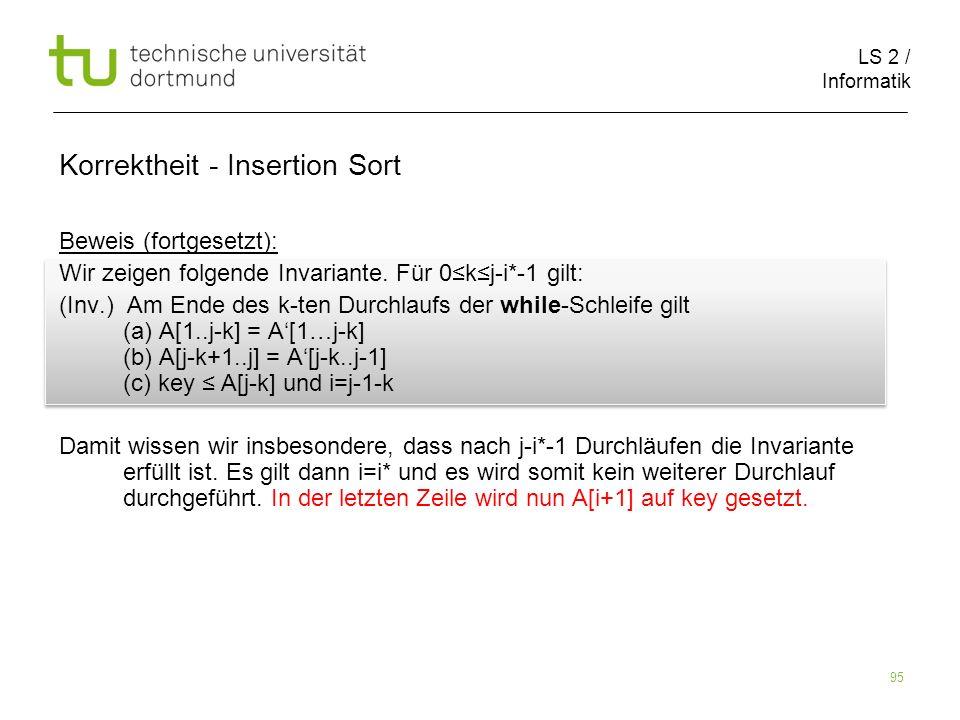 LS 2 / Informatik 95 Beweis (fortgesetzt): Wir zeigen folgende Invariante. Für 0kj-i*-1 gilt: (Inv.) Am Ende des k-ten Durchlaufs der while-Schleife g
