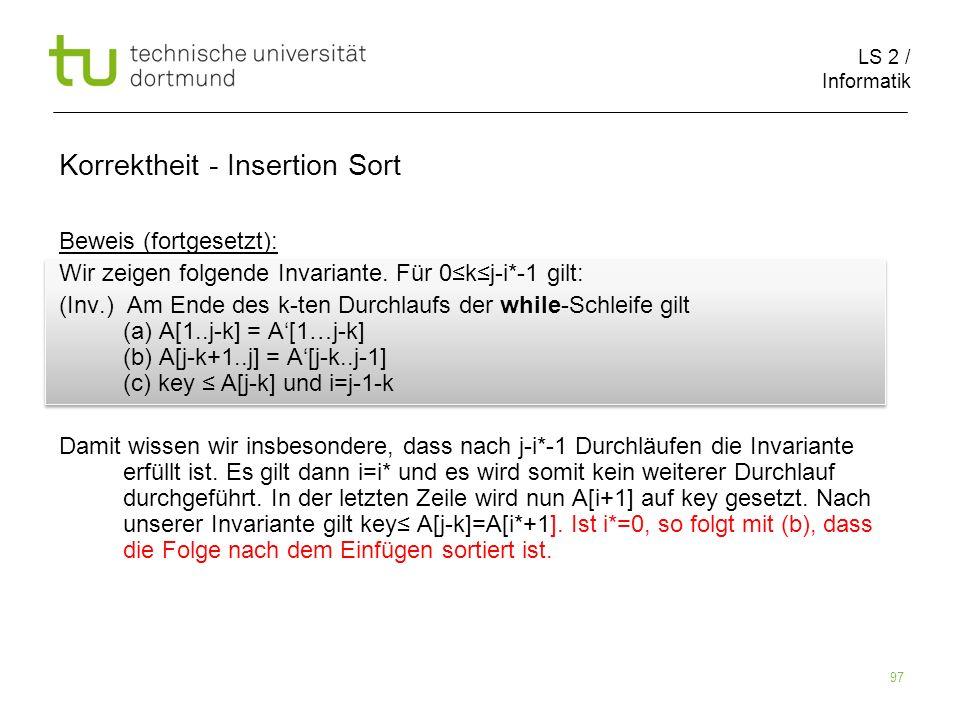 LS 2 / Informatik 97 Beweis (fortgesetzt): Wir zeigen folgende Invariante. Für 0kj-i*-1 gilt: (Inv.) Am Ende des k-ten Durchlaufs der while-Schleife g