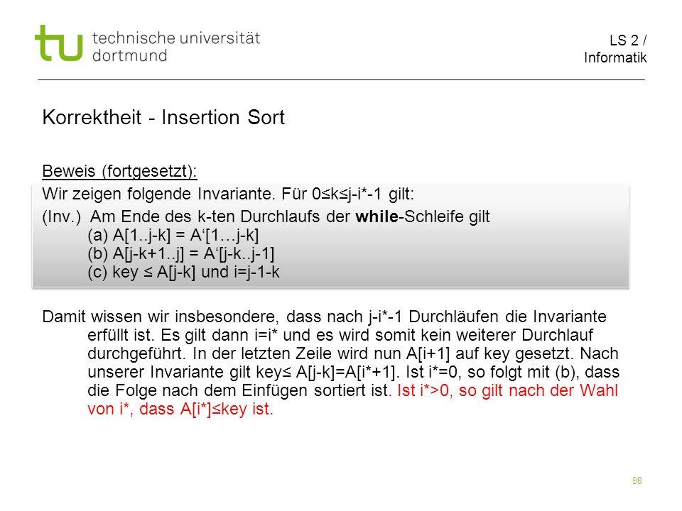 LS 2 / Informatik 98 Beweis (fortgesetzt): Wir zeigen folgende Invariante. Für 0kj-i*-1 gilt: (Inv.) Am Ende des k-ten Durchlaufs der while-Schleife g