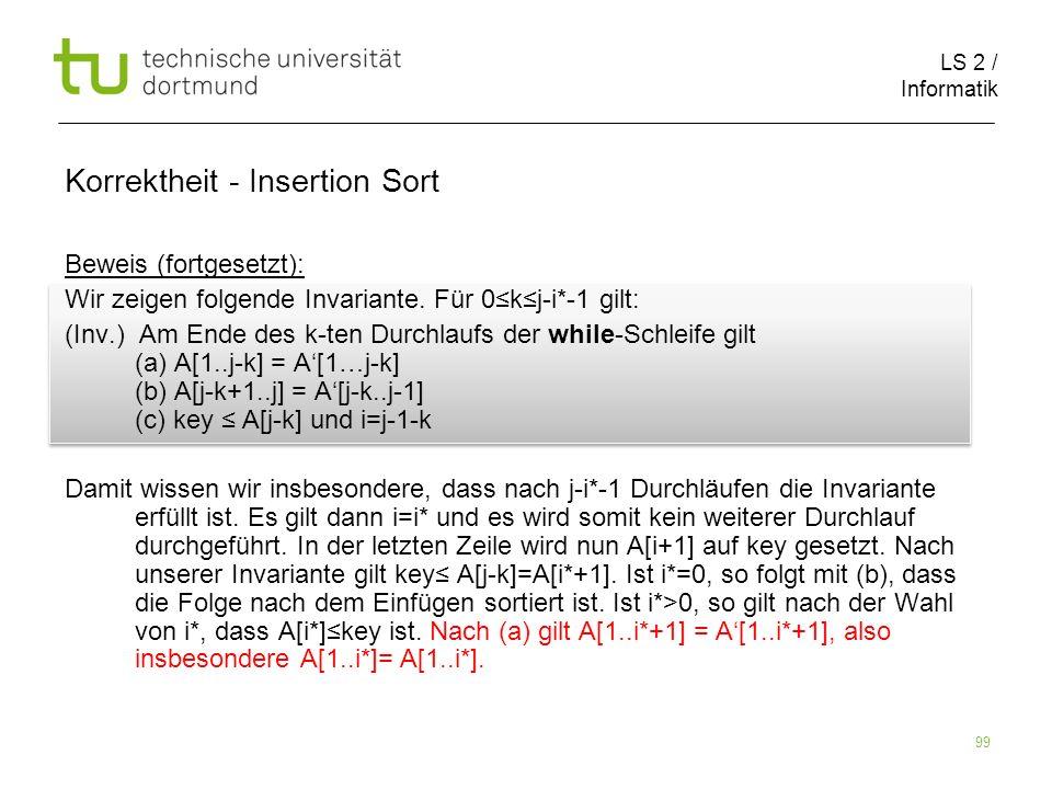 LS 2 / Informatik 99 Beweis (fortgesetzt): Wir zeigen folgende Invariante. Für 0kj-i*-1 gilt: (Inv.) Am Ende des k-ten Durchlaufs der while-Schleife g