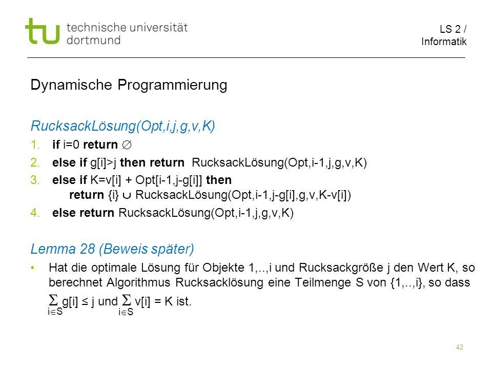 LS 2 / Informatik 42 Dynamische Programmierung RucksackLösung(Opt,i,j,g,v,K) 1.