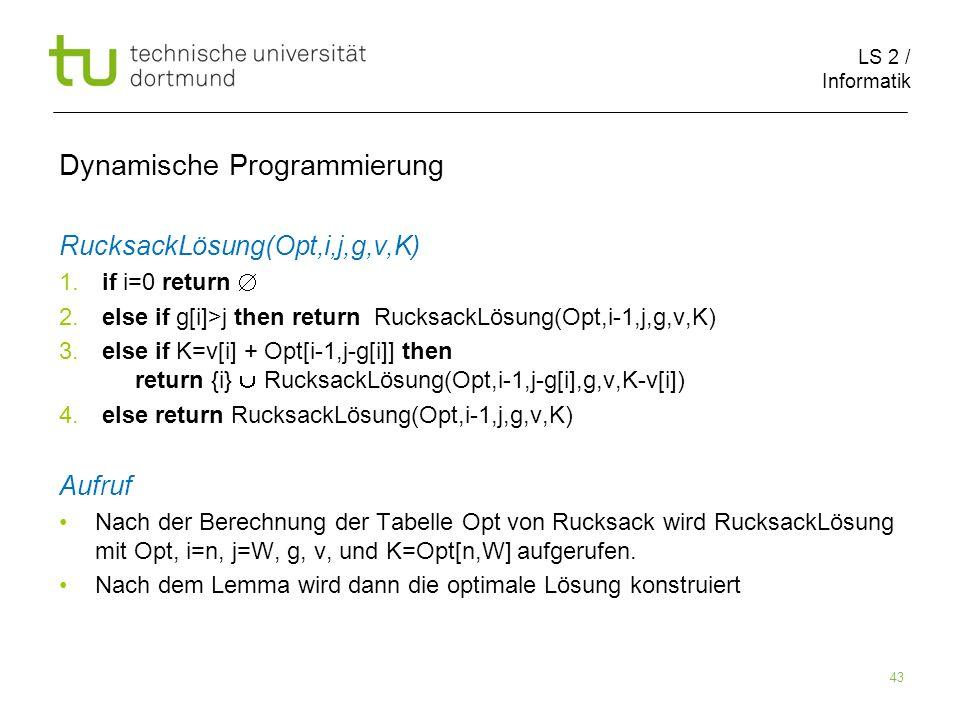 LS 2 / Informatik 43 Dynamische Programmierung RucksackLösung(Opt,i,j,g,v,K) 1.