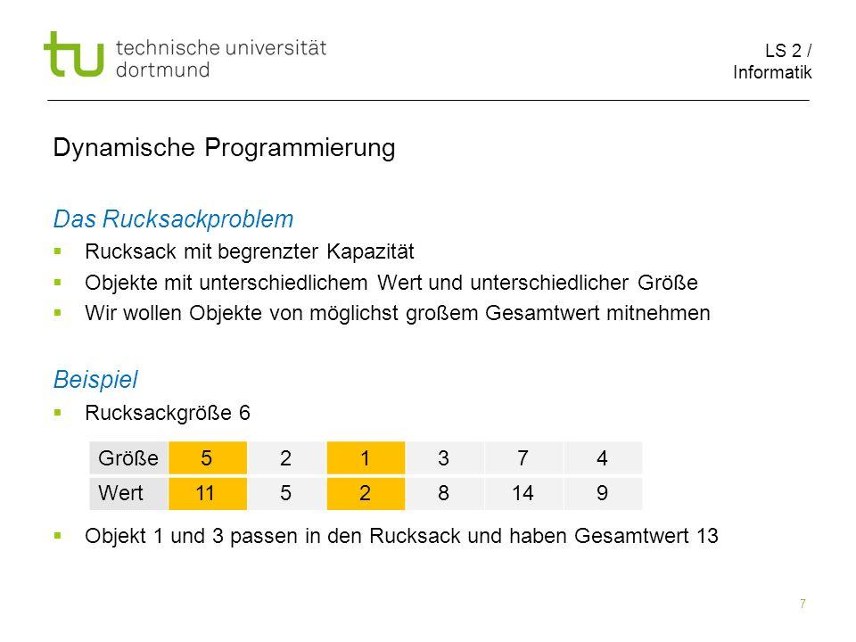 LS 2 / Informatik 18 Dynamische Programmierung Rucksack(n,g,v,W) 1.