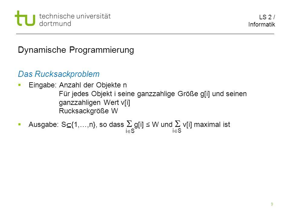 LS 2 / Informatik 80 Dynamische Programmierung RucksackKomplett(n,g,v,W) 1.