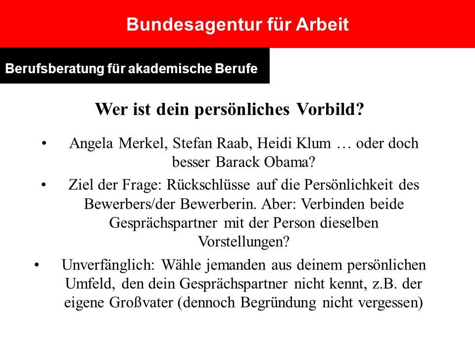 Wer ist dein persönliches Vorbild? Angela Merkel, Stefan Raab, Heidi Klum … oder doch besser Barack Obama? Ziel der Frage: Rückschlüsse auf die Persön