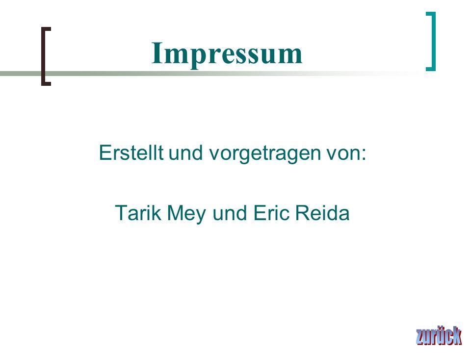 Impressum Erstellt und vorgetragen von: Tarik Mey und Eric Reida