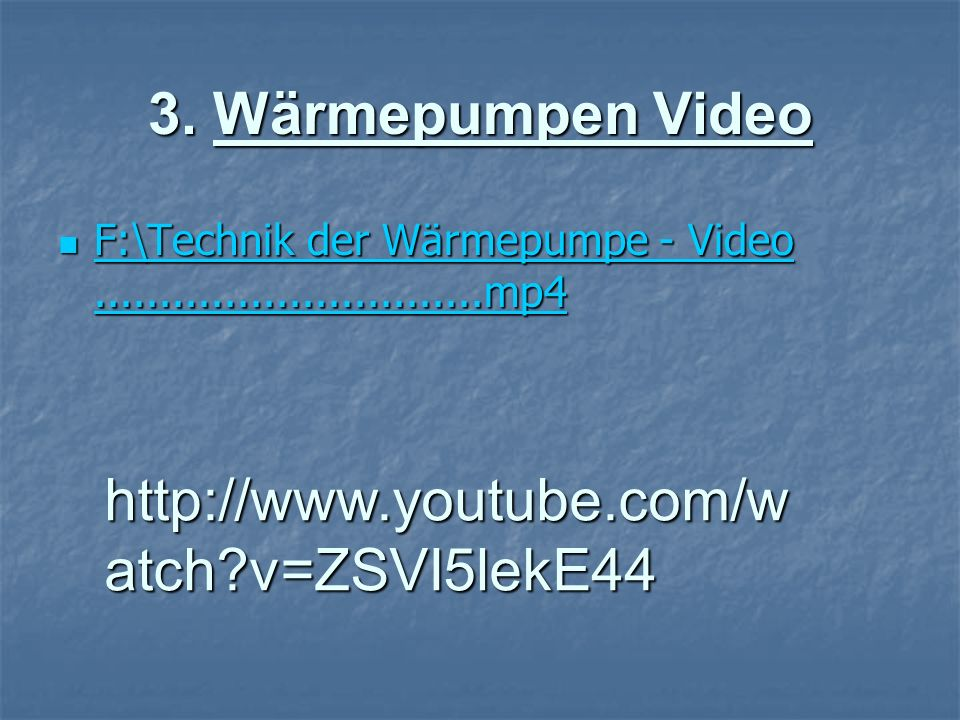 3. Wärmepumpen Video F:\Technik der Wärmepumpe - Video..............................mp4 F:\Technik der Wärmepumpe - Video.............................