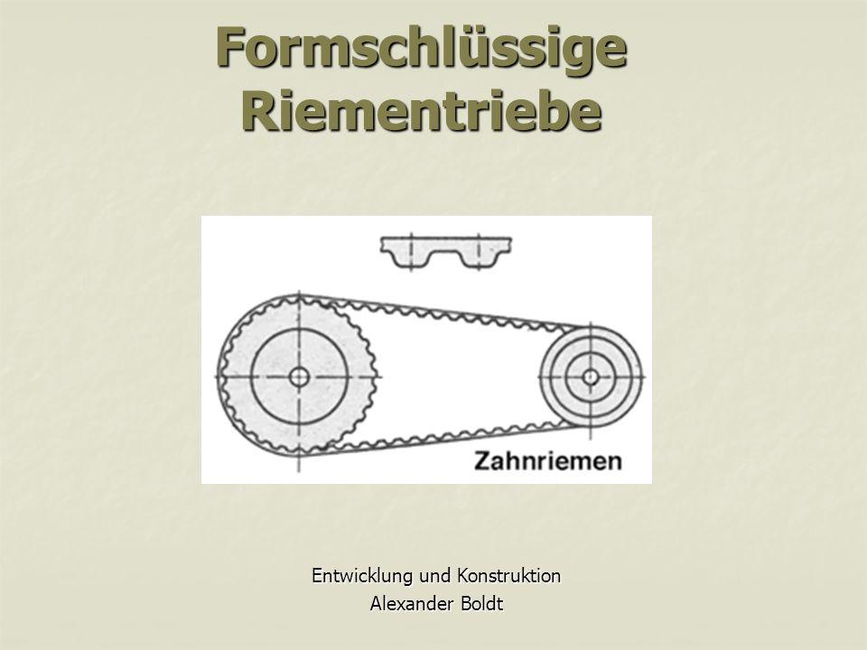 Formschlüssige Riementriebe Entwicklung und Konstruktion Alexander Boldt