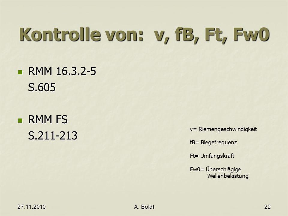 27.11.2010A. Boldt22 Kontrolle von: v, fB, Ft, Fw0 RMM 16.3.2-5 RMM 16.3.2-5S.605 RMM FS RMM FSS.211-213 v= Riemengeschwindigkeit fB= Biegefrequenz Ft