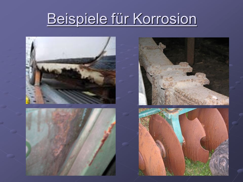 Korrosionsschutz Auswahl geeigneter Werkstoffe Korrosionsschutzgerechte Konstruktion Kontaktkorrosionsstellen sind auszuschalten Spalte sind zu vermeiden Möglichst glatte Oberflächen sind zu schaffen, z.B.