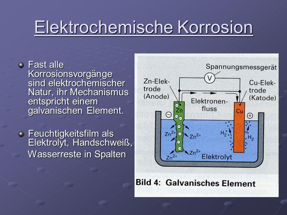 Korrosionselement Bestehend aus ANODE und KATHODE in Berührung mit einer leitenden Flüssigkeit Edlere Werkstoff : Kathode unedlere : Anode, in einem Elektrolyt führt zu einer anodischen Auflösung (Oxidation) des unedleren durch Elektronenabgabe.